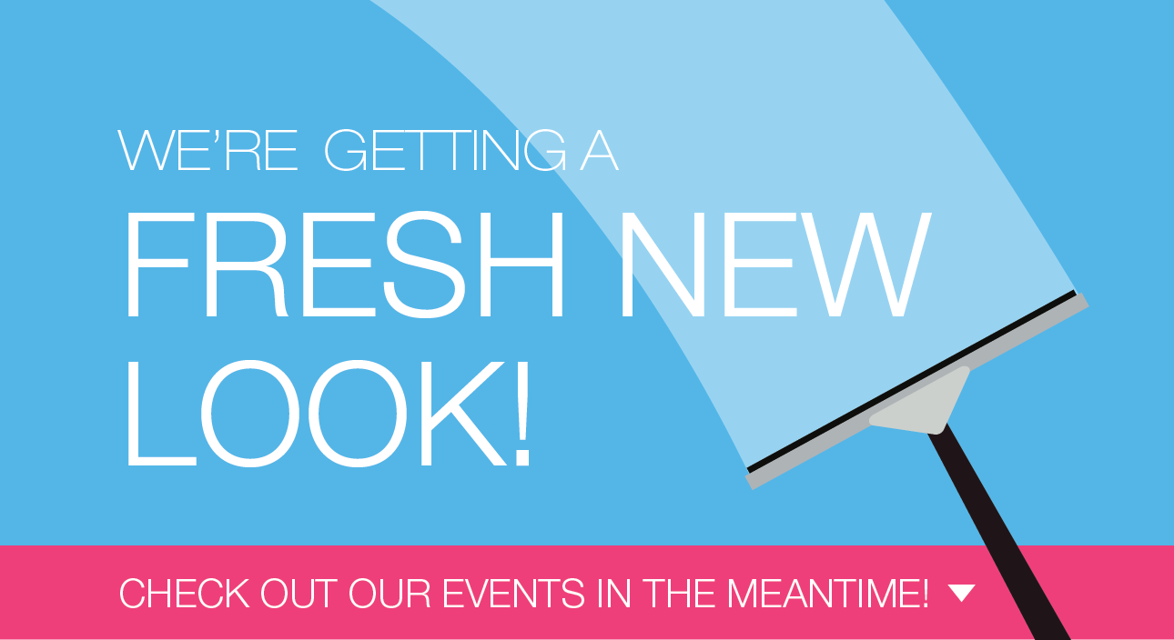 We're getting a fresh new look!  Check out our events below in the meantime!